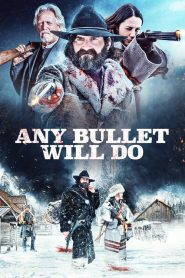 فيلم Any Bullet Will Do 2018 مترجم اون لاين